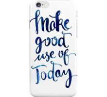 Make Good Use of Today iPhone Case/Skin
