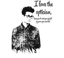i love the optician... Photographic Print