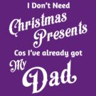I Don't Need Christmas Presents... [Dad] by destinysagent