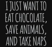 I Just Want To Eat Chocolate, Save Animals And Take Naps by CarbonClothing