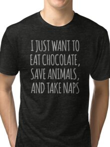 I Just Want To Eat Chocolate, Save Animals And Take Naps Tri-blend T-Shirt