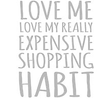 Love Me Love MY Really Expensive Shopping Habit Photographic Print