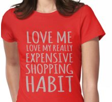 Love Me Love MY Really Expensive Shopping Habit Womens Fitted T-Shirt