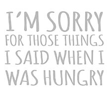 I'm Sorry For Those Things I Said When I Was Hungry Photographic Print