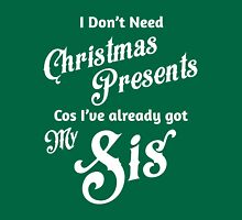 I Don't Need Christmas Presents... [Sis] Unisex T-Shirt