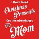 I Don't Need Christmas Presents... [Mom] by destinysagent