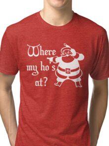 Santa - Where My Ho's At? Tri-blend T-Shirt
