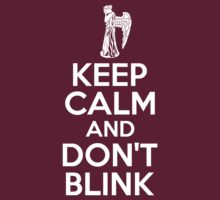 KEEP CALM AND DON'T BLINK by bomdesignz
