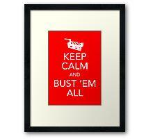 Keep Calm and Bust 'Em All Framed Print
