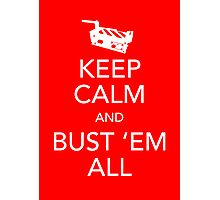 Keep Calm and Bust 'Em All Photographic Print
