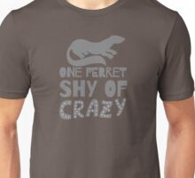 One ferret shy of CRAZY Unisex T-Shirt