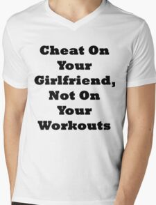 Cheat On Your Girlfriend Not On Your Workouts Mens V-Neck T-Shirt