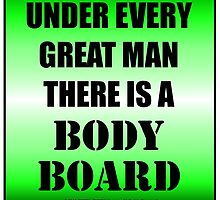 Under Every Great Man There Is A Bodyboard by cmmei