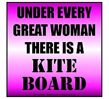 Under Every Great Woman There Is A Kiteboard Photographic Print