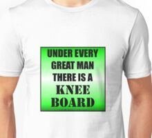 Under Every Great Man There Is A Kneeboard Unisex T-Shirt