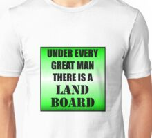 Under Every Great Man There Is A Landboard Unisex T-Shirt