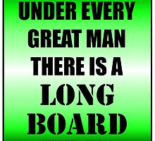 Under Every Great Man There Is A Longboard by cmmei