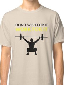 Dont Wish For It Work For It Black Classic T-Shirt