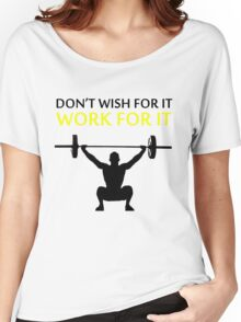 Dont Wish For It Work For It Black Women's Relaxed Fit T-Shirt