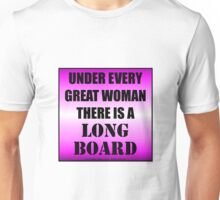 Under Every Great Woman There Is A Longboard Unisex T-Shirt