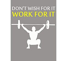 Dont Wish For It Work For It White Photographic Print