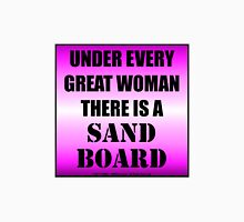 Under Every Great Woman There Is A Sand Board T-Shirt