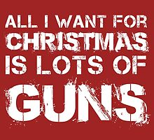 All I Want For Christmas Is Lots Of Guns by fashionera