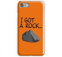 I GOT A ROCK... iPhone Case/Skin