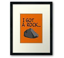 I GOT A ROCK... Framed Print