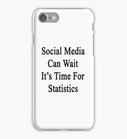 Social Media Can Wait It's Time For Statistics  iPhone Case/Skin