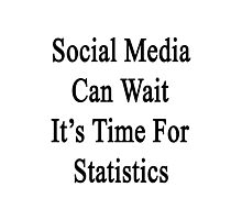 Social Media Can Wait It's Time For Statistics  Photographic Print