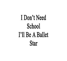 I Don't Need School I'll Be A Ballet Star  by supernova23