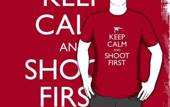 Keep Calm and Shoot First by geekchic  tees
