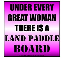 Under Every Great Woman There Is A Land Paddle Board Photographic Print