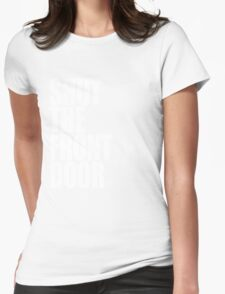 Shut The Front Door- White Womens Fitted T-Shirt