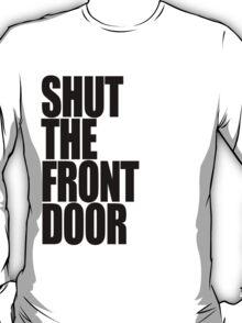 Shut The Front Door- Black T-Shirt