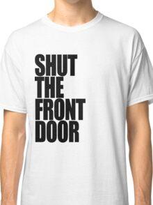 Shut The Front Door- Black Classic T-Shirt