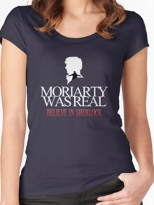 BELIEVE IN SHERLOCK. MORIARTY WAS REAL. Women's Fitted Scoop T-Shirt
