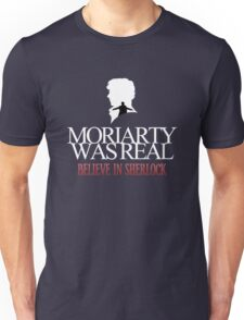 BELIEVE IN SHERLOCK. MORIARTY WAS REAL. Unisex T-Shirt