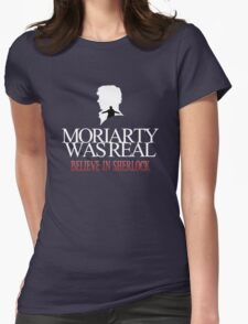 BELIEVE IN SHERLOCK. MORIARTY WAS REAL. Womens Fitted T-Shirt