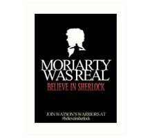BELIEVE IN SHERLOCK. MORIARTY WAS REAL. Art Print