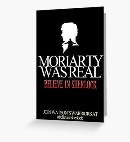 BELIEVE IN SHERLOCK. MORIARTY WAS REAL. Greeting Card