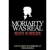 BELIEVE IN SHERLOCK. MORIARTY WAS REAL. Photographic Print