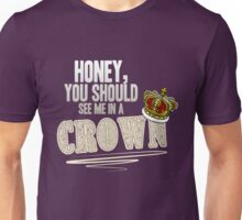 """Honey, you should see me in a crown!"" Unisex T-Shirt"