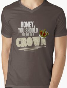 """Honey, you should see me in a crown!"" Mens V-Neck T-Shirt"