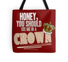 """Honey, you should see me in a crown!"" Tote Bag"