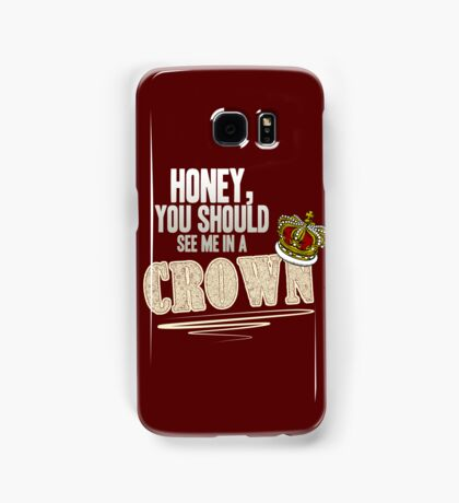 """Honey, you should see me in a crown!"" Samsung Galaxy Case/Skin"