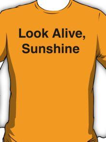 Look Alive, Sunshine T-Shirt