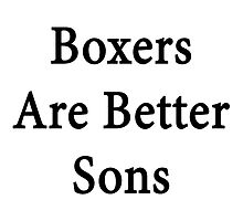 Boxers Are Better Sons by supernova23