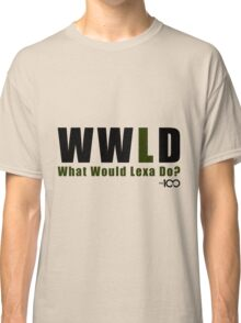 The 100 - What Would Lexa Do? Classic T-Shirt